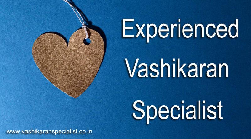 Experienced Vashikaran Specialist